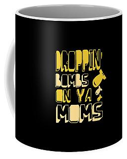 Droppin Bombs On Ya Moms Coffee Mug