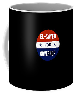 Coffee Mug featuring the digital art El Sayed For Governor 2018 by Flippin Sweet Gear