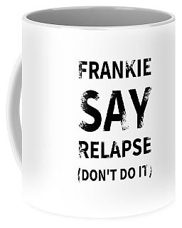Frankie Say Relapse - Don't Do It Coffee Mug