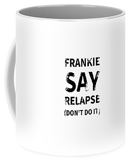 Frankie Say Relapse - Don't Do It Coffee Mug