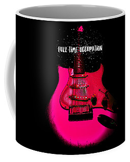 Coffee Mug featuring the photograph Full Time Occupation Guitar by Guitar Wacky