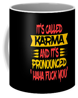 Funny And Hilarious Its Called Karma And Its Pronounced Haha Fuck You Tee Design  Coffee Mug