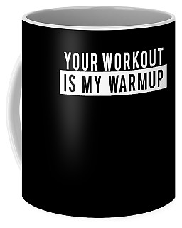 Funny Gym Workout Product Your Workout Is My Warmup Print Coffee Mug