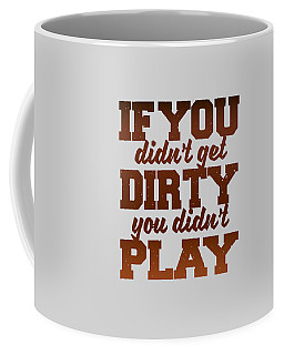 Get Dirty Coffee Mug