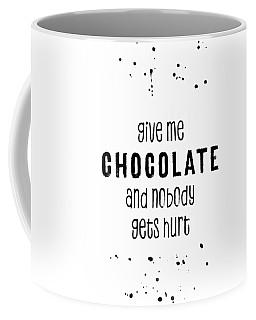 Give Me Chocolate And Nobody Gets Hurt Coffee Mug