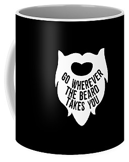 Coffee Mug featuring the digital art Go Wherever The Beard Takes You by Flippin Sweet Gear