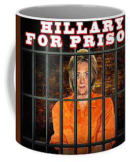 Hillary For Prison Coffee Mug