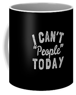 Coffee Mug featuring the digital art I Cant People Today by Flippin Sweet Gear