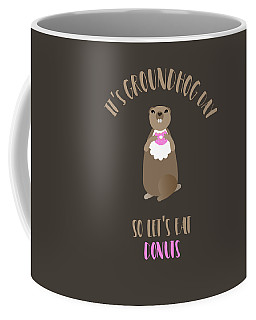 It's Groundhog Day So Let's Eat Donuts Coffee Mug