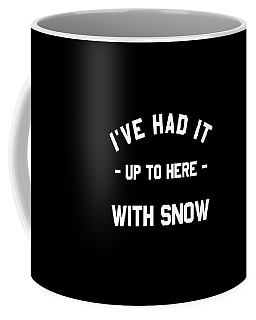 Coffee Mug featuring the digital art Ive Had It Up To Here With Snow by Flippin Sweet Gear