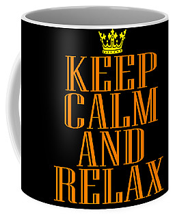 Keep Calm And Relax Tee Design Perfect For Your Chillout Mood Makes A Nice Gift For Everyone Too Coffee Mug