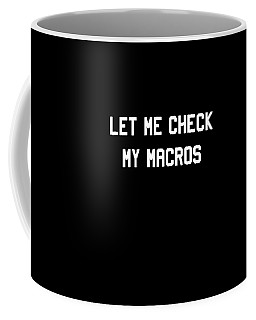 Coffee Mug featuring the digital art Let Me Check My Macros by Flippin Sweet Gear