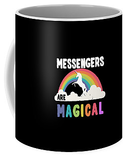 Messengers Are Magical Coffee Mug