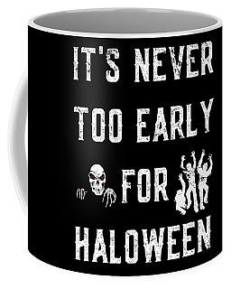 Never Too Early For Halloween Coffee Mug