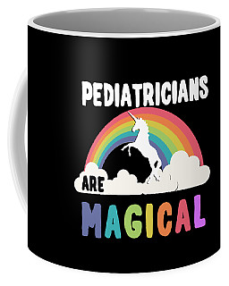 Pediatricians Are Magical Coffee Mug