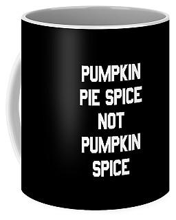 Pumpkin Pie Spice Not Pumpkin Spice Coffee Mug