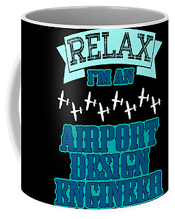 Relax Im An Airport Design Engineer Tee Design Made Specially For Aircraft Lovers Like You  Coffee Mug