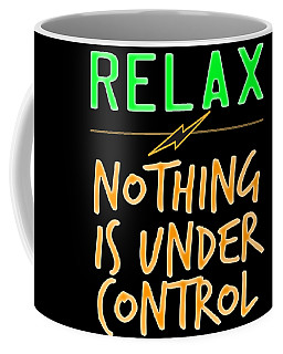 Relax Nothing Is Under Control Tee Design Perfect For Uncontrollably Awesome People Like You Coffee Mug