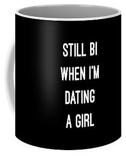 Coffee Mug featuring the digital art Still Bi When Im Dating A Girl by Flippin Sweet Gear