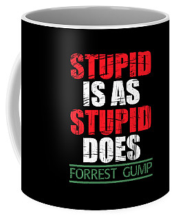 Stupid Is As Stupid Does For Forest Gump Tee Design Makes A Nice Gift To Your Friends  Coffee Mug