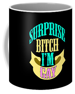 Surprise Bitch Im Gay Tee Design Made Not Just For All Lgbt But Also Nice Gift For Everyone  Coffee Mug