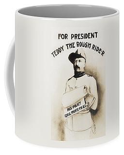 Teddy The Rough Rider - For President - 1904 Coffee Mug