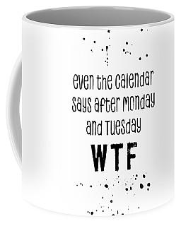Text Art Even The Calendar Says Wtf Coffee Mug