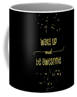 Text Art Gold Wake Up And Be Awesome Coffee Mug