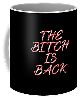 The Bitch Is Back Tee Design Made For Simple Yet Awesomest And Coolest Bitches Out There  Coffee Mug
