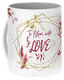 To Mom, With Love Coffee Mug