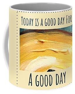 Today Is A Good Day Coffee Mug