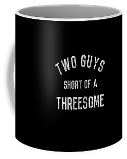 Coffee Mug featuring the digital art Two Guys Short Of A Threesome by Flippin Sweet Gear