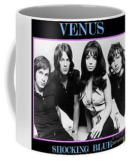 Venus, Shocking Blue, Yeah Baby, She S Got It, Mariska Veres Coffee Mug