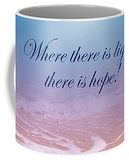 Where There Is Light There Is Hope Coffee Mug