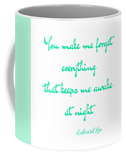 You Make Me Forget Coffee Mug