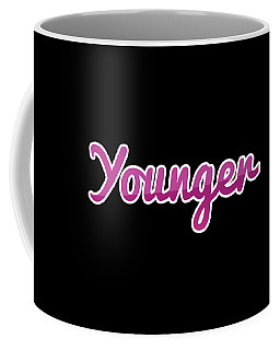 Younger #younger Coffee Mug