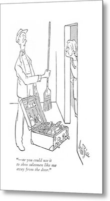 - Or You Could Use It To Shoo Salesmen Like Metal Print by George Price