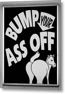 Bump Your Ass Off In Black And White Metal Print by Rob Hans