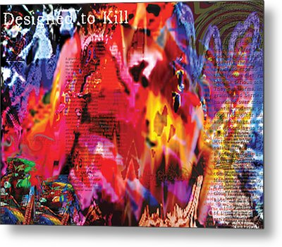 Designed To Kill Metal Print by Kryztina Spence