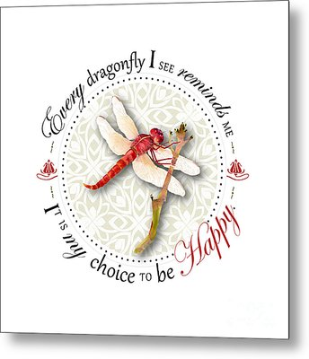 Every Dragonfly I See Reminds Me It Is My Choice To Be Happy. Metal Print by Amy Kirkpatrick