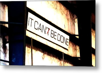 It Can Be Done  Metal Print by Mark Moore