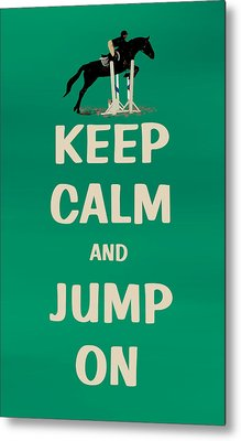 Keep Calm And Jump On Horse Metal Print