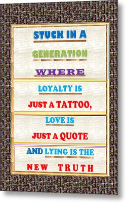 Quote Wisdom Generation Truth Love Loyality Background Designs  And Color Tones N Color Shades Avail Metal Print by Navin Joshi