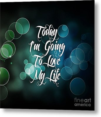 Today I'm Going To Love My Life Metal Print by Marvin Blaine