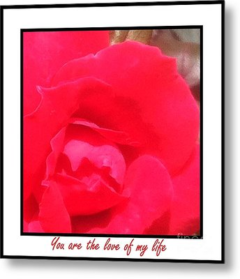 You Are The Love Of My Life By Saribelle Rodriguez Metal Print by Saribelle Rodriguez