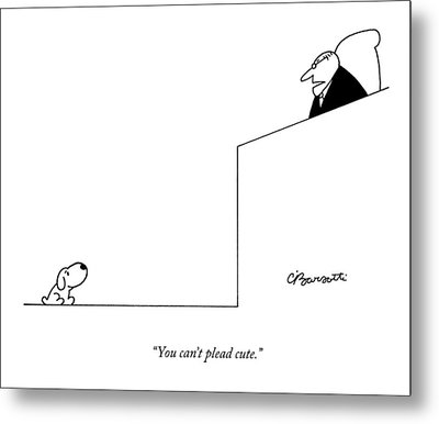 You Can't Plead Cute Metal Print by Charles Barsotti