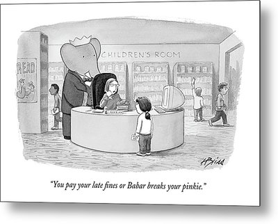 You Pay Your Late Fines Or Babar Breaks Metal Print