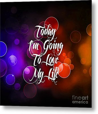 Today I'm Going To Love My Life Metal Print