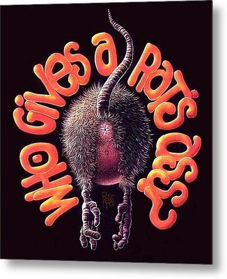 Who Gives A Rat's Ass? Metal Print by Scott Ross