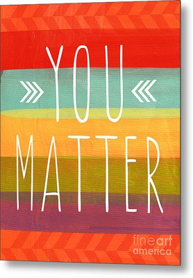 You Matter Metal Print by Linda Woods